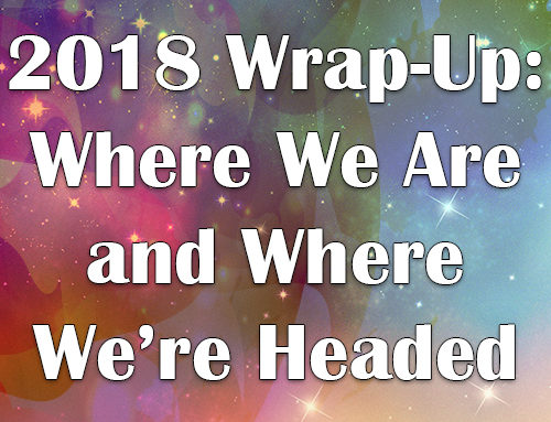 2018 Wrap-Up: Where We Are and Where We're Headed